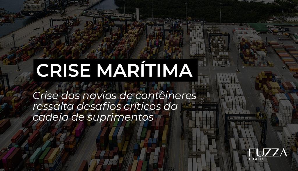 fuzza trade importação e exportação crise marítima aumento do frete internacional
